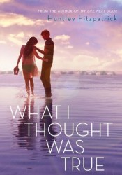 What I Thought Was True Book by Huntley Fitzpatrick