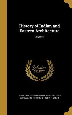 History of Indian and Eastern Architecture; Volume 1