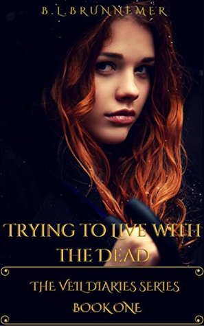 Trying To Live With The Dead (The Veil Diaries, #1)