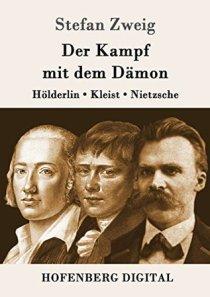Der Kampf mit dem Dämon: Hölderlin, Kleist, Nietzsche