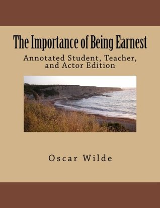 The Importance of Being Earnest: Annotated Student, Teacher, and Actor Edition