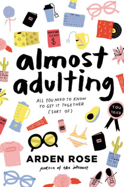 Almost Adulting: All You Need to Know to Get It Together (Sort Of)-Arden Rose