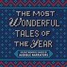 The Most Wonderful Tales of the Year: Holiday Memories Written and Performed by Our Favorite Narrators