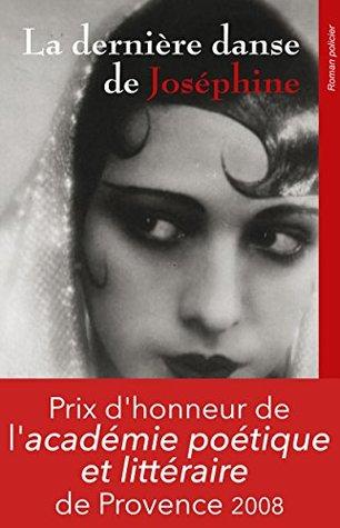 La dernière danse de Joséphine: Prix d'honneur 2008 de l'académie poétique et littéraire de Provence