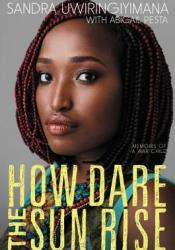 How Dare the Sun Rise: Memoirs of a War Child Book by Sandra Uwiringiyimana