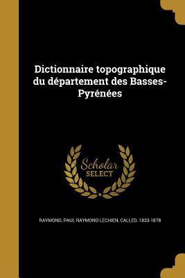 Dictionnaire Topographique Du Departement Des Basses-Pyrenees