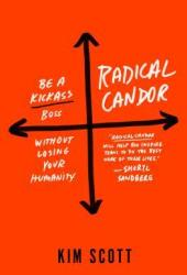 Radical Candor: Be a Kickass Boss Without Losing Your Humanity Book