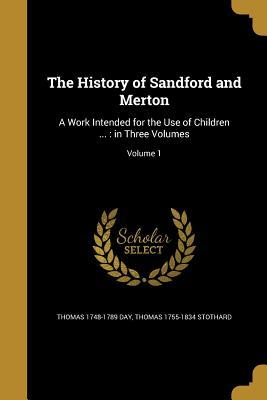 The History of Sandford and Merton: A Work Intended for the Use of Children ...: In Three Volumes; Volume 1
