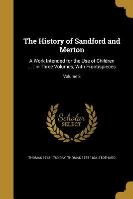 The History of Sandford and Merton: A Work Intended for the Use of Children ...: In Three Volumes, with Frontispieces; Volume 2