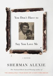 You Don't Have to Say You Love Me Book by Sherman Alexie