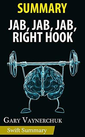 Summary of Jab, Jab, Jab, Right Hook: How to Tell Your Story in a Noisy Social World by Gary Vaynerchuk | Key Point Breakdown & Analysis