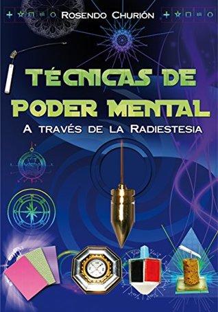 Técnicas de Poder Mental: A través de la Radiestesia