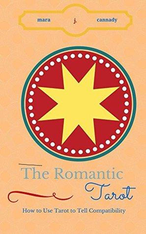The Romantic Tarot: How to Use Tarot to Tell Compatibility
