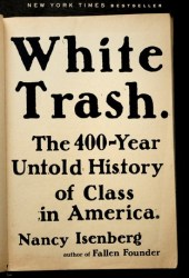 White Trash: The 400-Year Untold History of Class in America Book
