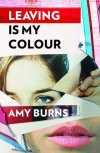 Leaving is My Colour by Amy  Burns