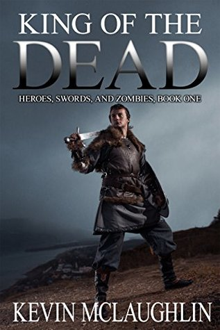King of the Dead (Heroes, Swords, and Zombies #1)