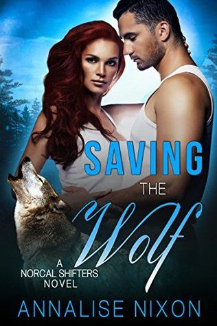 Saving the Wolf: A Norcal Shifter Novel (Norcal Shifters Book 3)