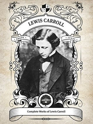 Oakshot Complete Works of Lewis Carroll (Illustrated, Inline Footnotes) (Classics Book 2)