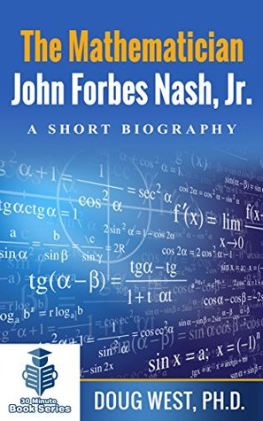The Mathematician John Forbes Nash Jr. – A Short Biography (30 Minute Book Series 16)