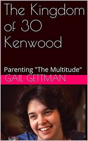 """The Kingdom of 30 Kenwood: Parenting """"The Multitude"""""""