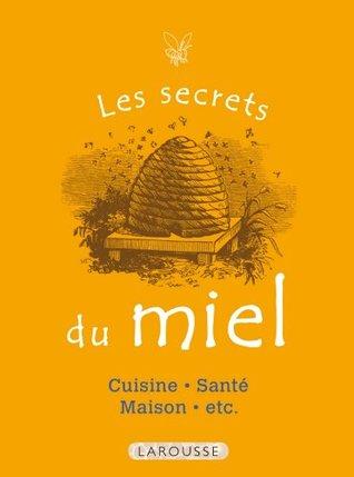 Les Secrets du miel: 50 usages incontournables