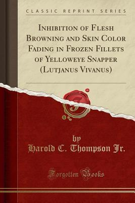 Inhibition of Flesh Browning and Skin Color Fading in Frozen Fillets of Yelloweye Snapper (Lutjanus Vivanus)