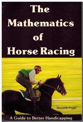 The Mathematics Of Horse Racing: A Guide To Better ...