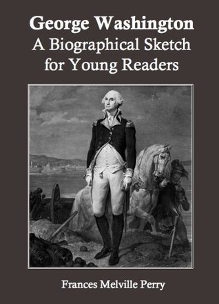 George Washington: A Biographical Sketch for Young Readers
