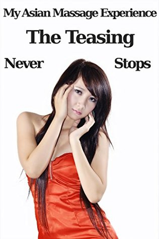 My Asian Massage Experience – The Teasing Never Stops [Erotica 18+]