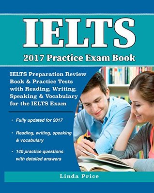 IELTS 2017 Practice Exam Book: IELTS Preparation Review Book & Practice Tests with Reading, Writing, Speaking & Vocabulary for the IELTS Exam