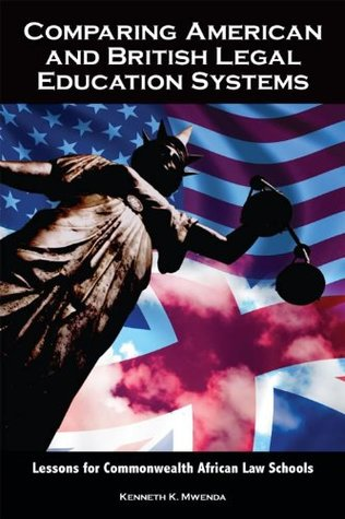 Comparing American and British Legal Education Systems: Lessons for Commonwealth African Law, Student Edition