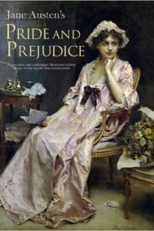 Pride and Prejudice: A complete and unabridged illustrated edition of one of the world's best-loved novels