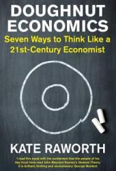 Doughnut Economics: Seven Ways to Think Like a 21st-Century Economist Book