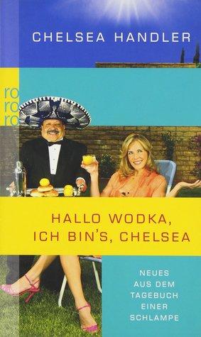 Hallo Wodka, ich bin's, Chelsea : Neues aus dem Tagebuch einer Schlampe