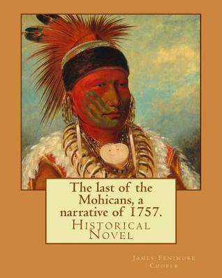 The Last of the Mohicans, a Narrative of 1757. by: James Fenimore Cooper, Illustrated By: N. C. Wyeth(october 22, 1882 - October 19, 1945) Was an American Artist and Illustrator.: Historical Novel