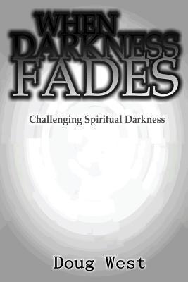 When Darkness Fades: Challenging Spiritual Darkness