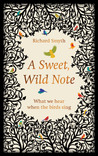 A Sweet, Wild Note: What We Hear When the Birds Sing