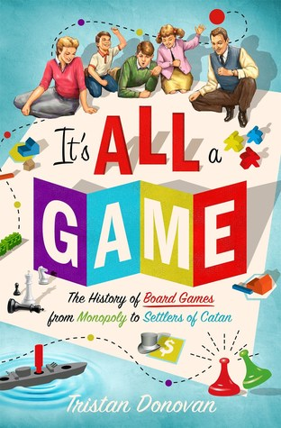 It's All a Game: The History of Board Games from Monopoly to Settlers of Catan