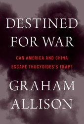 Destined for War: Can America and China Escape Thucydides's Trap? Book
