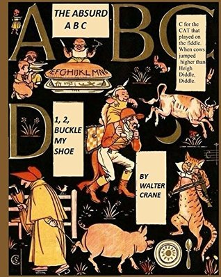 The Absurd A B C 1, 2, Buckle My Shoe: Walter Crane's Ultimate Picture Book (Nursery Rhyme Story Time 9)