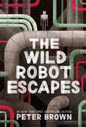 The Wild Robot Escapes (The Wild Robot, #2) Book