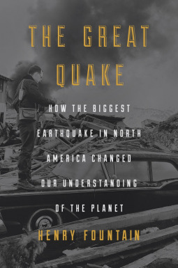 The Great Quake: How the Biggest Earthquake in North America Changed Our Understanding of the Planet