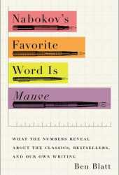 Nabokov's Favorite Word Is Mauve: What the Numbers Reveal About the Classics, Bestsellers, and Our Own Writing Book