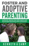 Foster and Adoptive Parenting by Kenneth a Camp