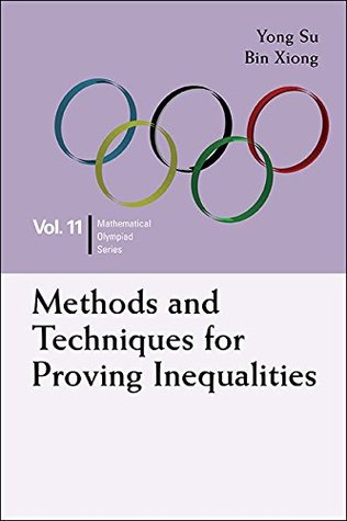 Methods and Techniques for Proving Inequalities (Mathematical Olympiad Series Book 11)