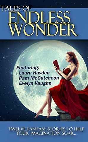 Tales of Endless Wonder Anthology: Twelve Fantasy Stories to Help Your Imagination Soar