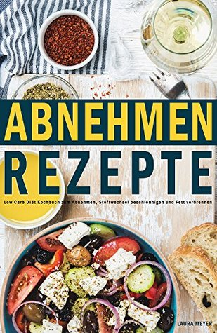 Abnehmen Rezepte Low Carb Diät Kochbuch zum Abnehmen, Stoffwechsel beschleunigen und Fett verbrennen