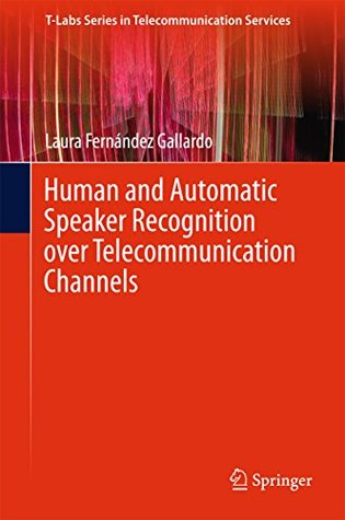 Human and Automatic Speaker Recognition over Telecommunication Channels (T-Labs Series in Telecommunication Services)