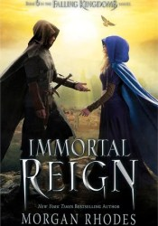 Immortal Reign (Falling Kingdoms, #6) Book by Morgan Rhodes