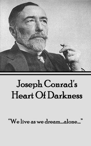 """Heart of Darkness: """"We live as we dream...alone..."""""""